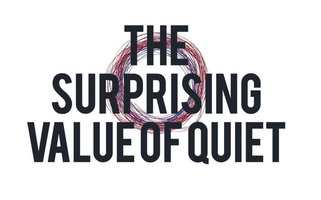 The Surprising Value of Quiet