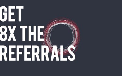 Get 8x the Referrals