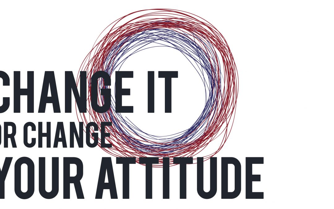 Change it or Change your Attitude