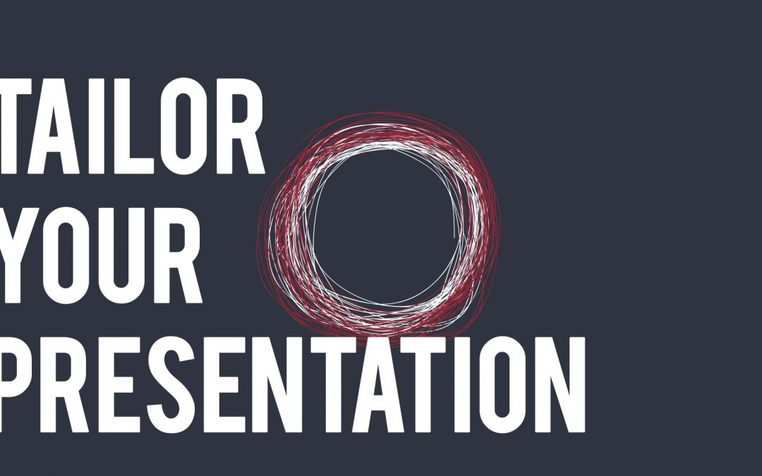 Tailor your Presentation